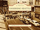 Image of Vanishing Seattle (WA) (Postcards of America) (Postcards of America (Looseleaf))