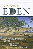 Evolving Eden: An Illustrated Guide to the Evolution of the African Large Mammal Fauna (0231119453) by Turner, Alan