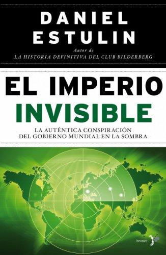 El Imperio Invisible: La auténtica conspiración del gobierno mundial en la sombra