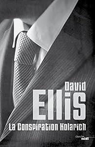 La conspiration Kolarich  - David Ellis
