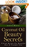 Coconut Oil Beauty Secrets: Vibrant Recipes For Beautiful Hair & Youthful Skin (Easy Homemade Recipes)
