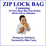 Zip Lock Bag: Containing 3.5 Very Short but True Stories about Life in Alabama. | Will Bevis
