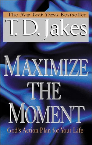 Maximize the Moment: God's Action Plan For Your Life, T. D. JAKES