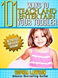 101 Ways to Teach and Entertain Your Toddler: Activities and Games for Every Season!
