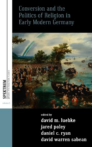 Conversion and the Politics of Religion in Early Modern Germany (Spektrum: Publications of the German Studies Association)