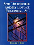 Sparc Architecture, Assembly Language Programming, and C (0138768897) by Paul, Richard P.