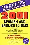2001 Spanish and English Idioms: 2001 Modismos Espanoles e Ingleses (2001 Idioms Series)