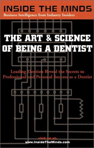 The Art and Science of Being a Dentist: Leading Dentists Reveal the Secrets to Professional and Personal Success (Inside the Minds)