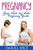 Pregnancy: Your Week by Week Pregnancy Guide: A week by week Pregnancy Guide (Learn about each Trimester of Pregnancy, What to Expect each Week during ... and Pregnancy Health) (Pregnancy Today)