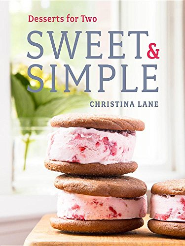Sweet & Simple: Desserts for Two by Christina Lane