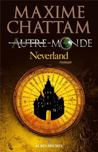 AutreMonde -Tome 6 - Neverland-Maxime Chattam