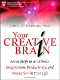 Shelley Carson Your Creative Brain: Seven Steps to Maximize Imagination, Productivity, and Innovation in Your Life