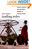 Trading Roles: Gender, Ethnicity, and the Urban Economy in Colonial Potosí (Latin America Otherwise)