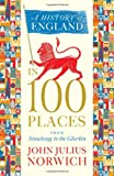 John Julius Norwich A History of England in 100 Places: From Stonehenge to the Gherkin