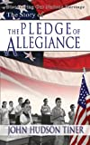 The Story of the Pledge of Allegiance: Discovering Our Nations Heritage (0890513937) by Tiner, John Hudson