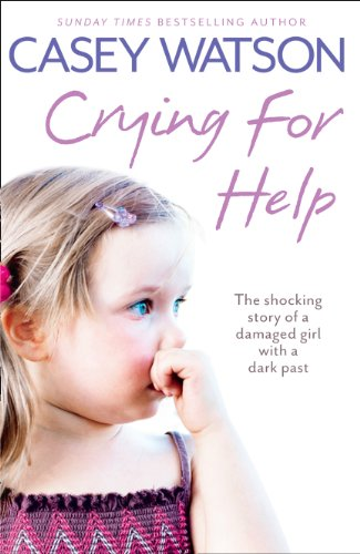 Casey Watson - Crying for Help: The Shocking True Story of a Damaged Girl with a Dark Past