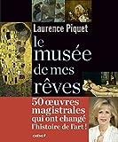 echange, troc Laurence Piquet - Le musée de mes rêves
