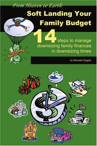 From Heaven to Earthsoft Landing Your Family Budget: Soft Landing Your Family Budget14 Steps to Manage Downsizing Family Finances in Downsizing Times