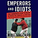 Emperors and Idiots: The Hundred-Year Rivalry Between the Yankees and the Red Sox Audiobook by Mike Vaccaro Narrated by Scott Brick