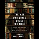The Man Who Loved Books Too Much: The True Story of a Thief, a Detective, and a World of Literary Obsession (       UNABRIDGED) by Allison Hoover Bartlett Narrated by Judith Brackley