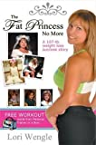 img - for The Fat Princess No More a 107lb, Weight Loss Success Story by Lori Wengle, John R. Hall (2009) Paperback book / textbook / text book