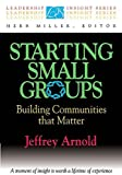 Starting Small Groups: Building Communities That Matter (Leadership Insight Series)