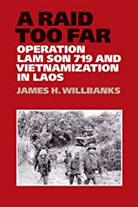 A Raid Too Far: Operation Lam Son 719 and Vietnamization in Laos (Williams-Ford Texas A&M University... by James H. Willbanks