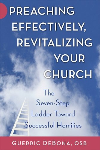 Preaching Effectively, Revitalizing Your Church: The Seven-Step Ladder Toward Successful Homilies