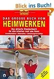 Das grosse Buch vom Heimwerken: Das aktuelle Standardwerk f�r alle Arbeiten rund ums Haus: Grundtechniken, Materialien, Gestaltungsvorschl�ge