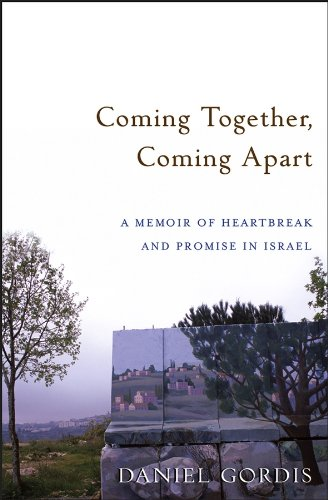 Daniel Gordis - Coming Together, Coming Apart: A Memoir of Heartbreak and Promise in Israel