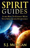 Spirit Guides: Master the Ability to Contact Your Spirit Guides Effortlessly (Spirits, Spirit Guides, Spirit World, Angels, Channelling, Mediumship) (English Edition)