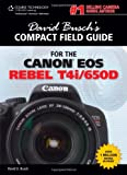 David Buschs Compact Field Guide for the Canon EOS Rebel T4i/650D (David Buschs Digital Photography Guides)