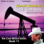 The Oil Rig: Carl Heller Series, Book 1 | Frank Roderus