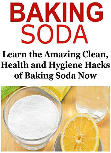 Baking Soda: Learn the Amazing Clean, Health and Hygiene Hacks of Baking Soda: (Baking Soda, Baking Soda Book, Baking Soda Info, Baking Soda Facts, Baking Soda Benefits) by Farah Jazazi