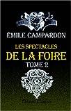 echange, troc Émile Campardon - Les spectacles de la foire. Théâtres, acteurs, sauteurs et danseurs de corde, monstres, géants, nains, animaux curieux ou sa