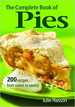 The Complete Book of Pies: 200 Recipes from Sweet to Savory Paperback ...