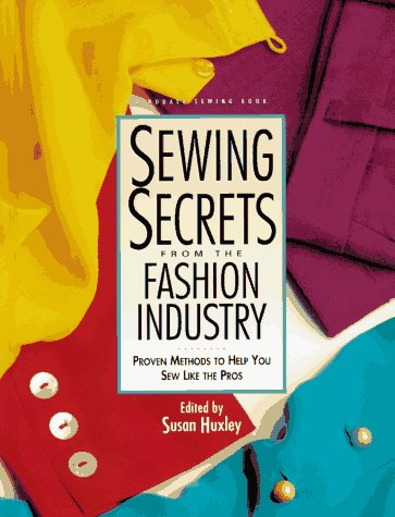 Sewing Secrets from the Fashion Industry: Proven Methods To Help You Sew Like the Pros (Rodale Sewing Book), Huxley, Susan