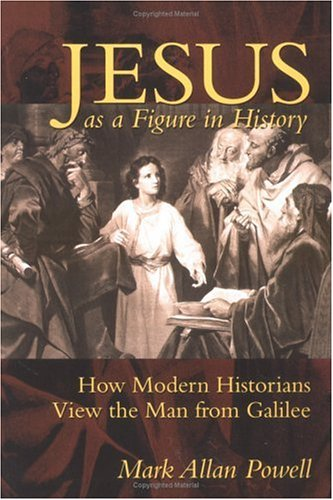 Jesus As a Figure in History: How Modern Historians View the Man from Galilee, Mark Allan Powell