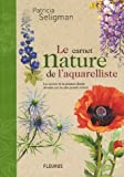 Le carnet nature de l'aquarelliste : Les secrets de la peinture florale dvoils par les plus grands artistes