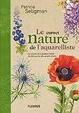 echange, troc Patricia Seligman - Le carnet nature de l'aquarelliste : Les secrets de la peinture florale dévoilés par les plus grands artistes