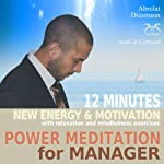 Power Meditation for Manager: 12 minutes new energy and motivation with relaxation and mindfulness exercises | Franziska Diesmann,Torsten Abrolat