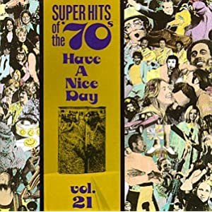 Super Hits Of The 70's: Have A Nice Day, Vol. 21