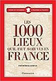 echange, troc Frédérick Gersal - Les 1000 lieux qu'il faut avoir vus en France