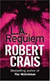 L. A. Requiem: An Elvis Cole Novel (Elvis Cole Novels) - Robert Crais