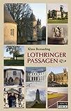 Lothringer Passagen. 21 Tagesreisen durch Ostfrankreich