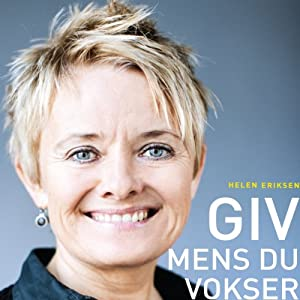 Giv mens du vokser [Give as You Grow] | [Helen Eriksen]