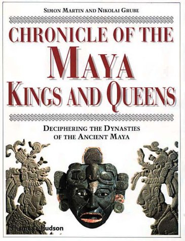 Chronicle of the Maya Kings and Queens: Deciphering the Dynasties of the Ancient Maya, Simon Martin, Nikolai Grube