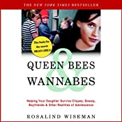 Queen Bees and Wannabes: Helping Your Daughter Survive Cliques, Gossip, Boyfriends, and Other Realities of Adolescence | [Rosalind Wiseman]