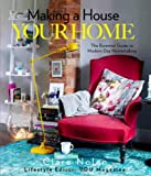 Making a House Your Home: The Essential Guide to Modern Day Homemaking