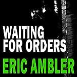 Waiting for Orders | Eric Ambler